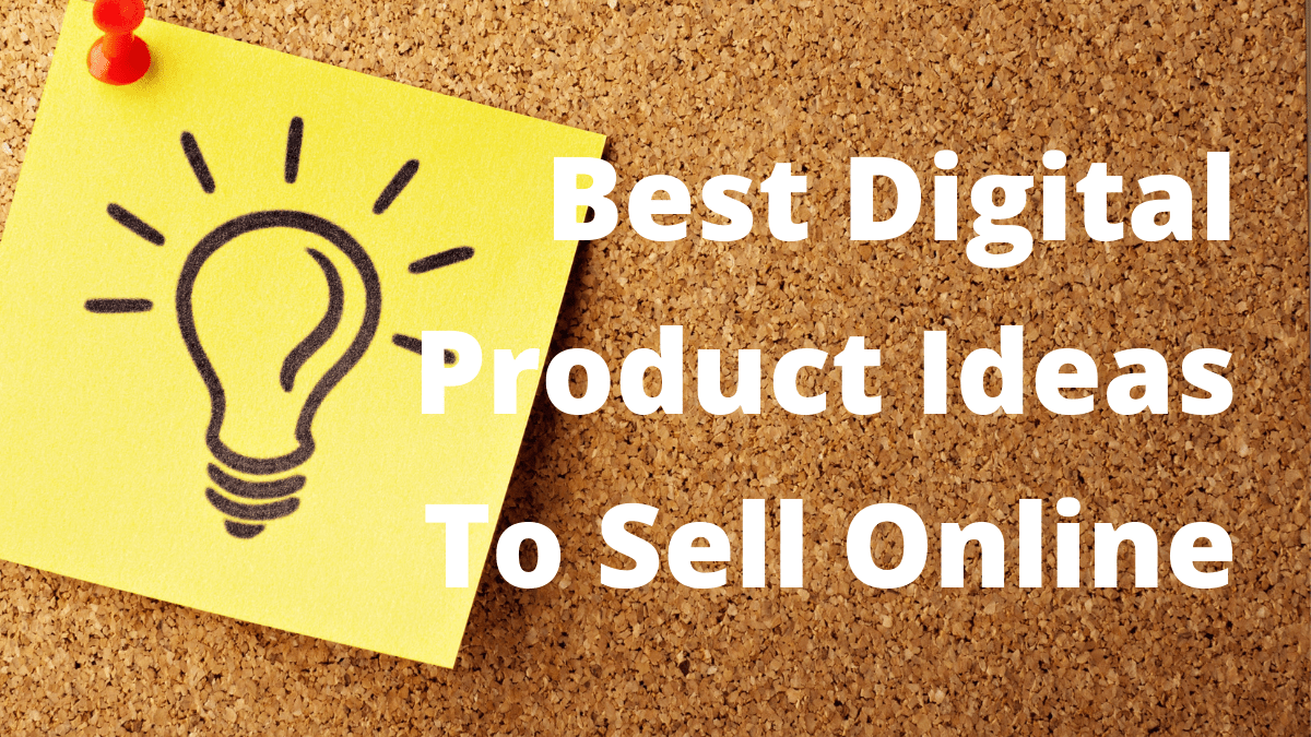 Best Digital Product Ideas To Sell Online